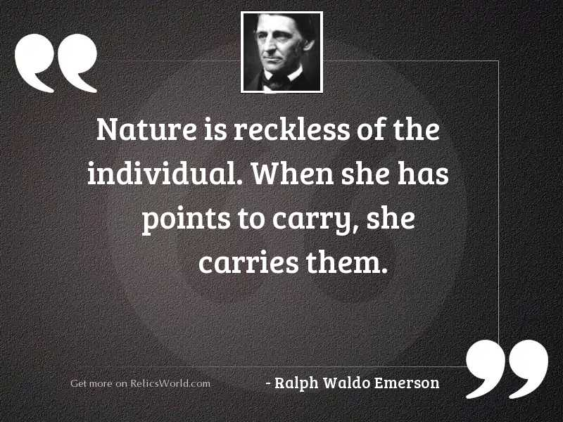 Nature is reckless of the