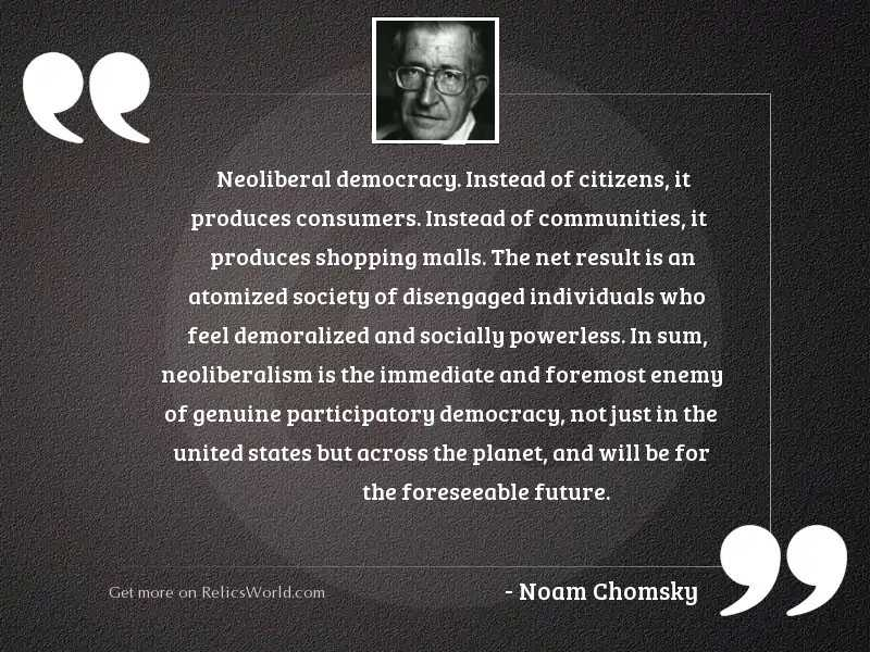 Neoliberal democracy. Instead of citizens,