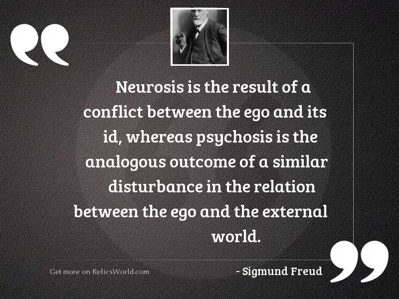 Neurosis is the result of