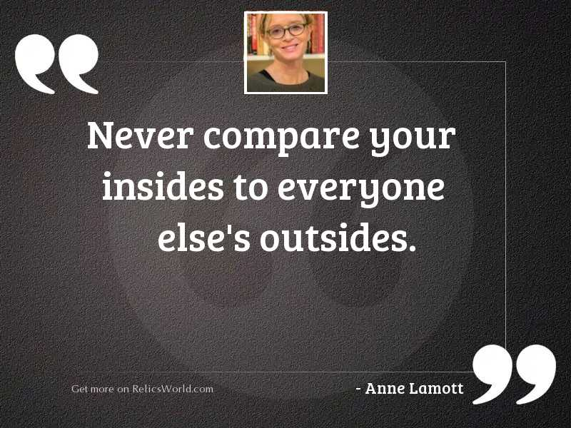 Never compare your insides to