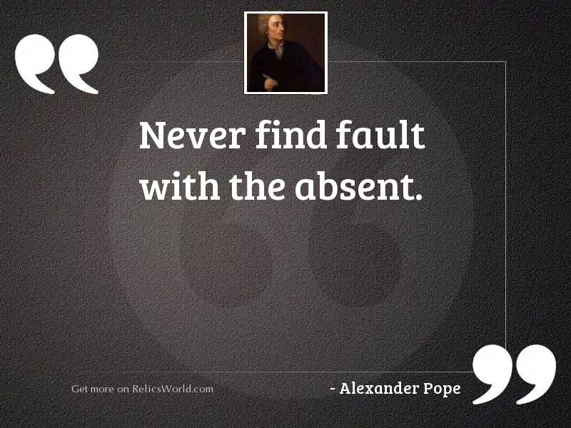 Never find fault with the