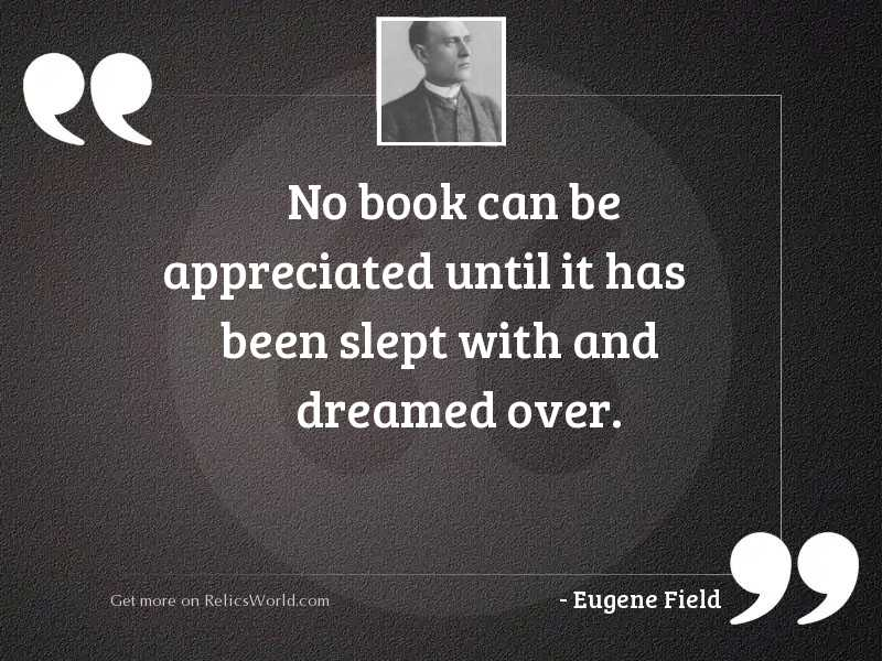 No book can be appreciated