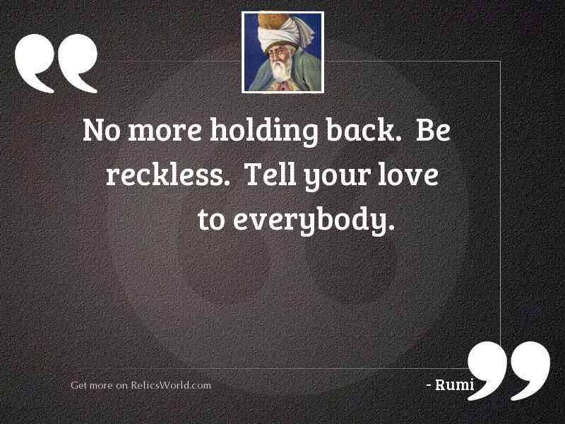No more holding back.  Be