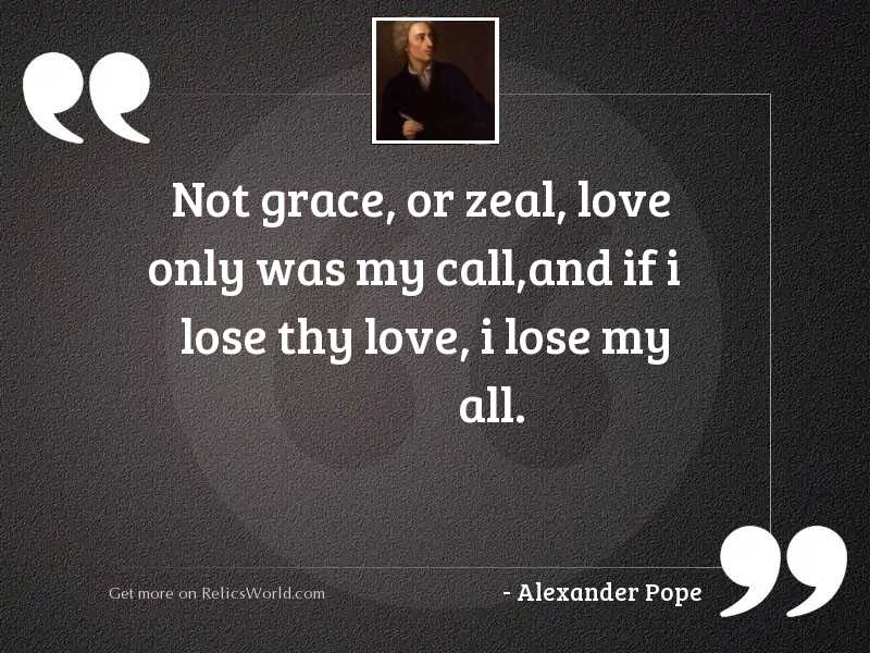 Not grace, or zeal, love