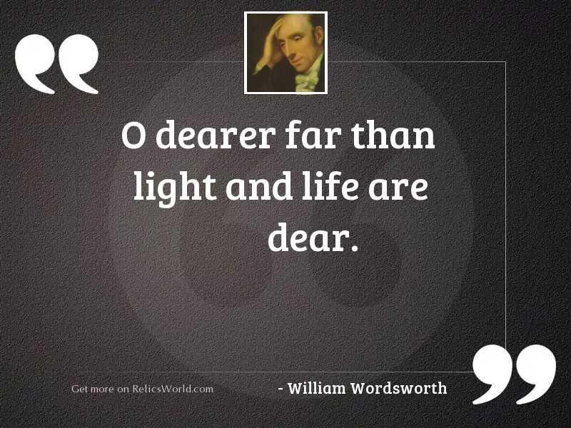 O dearer far than light