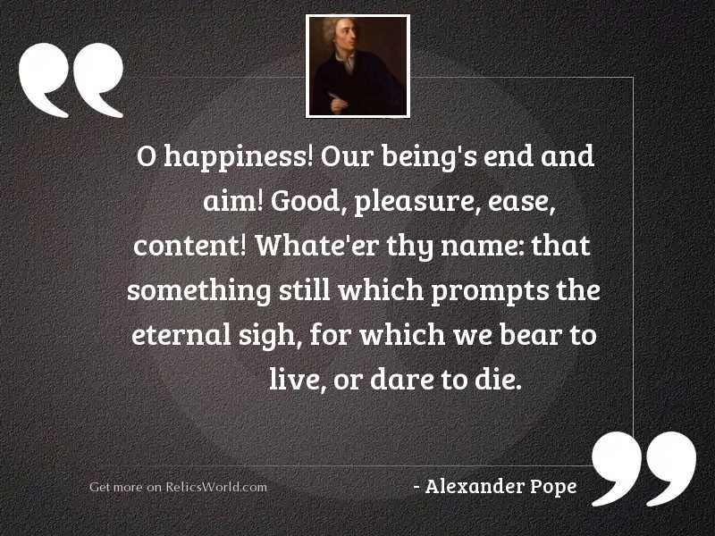 O happiness! our being's