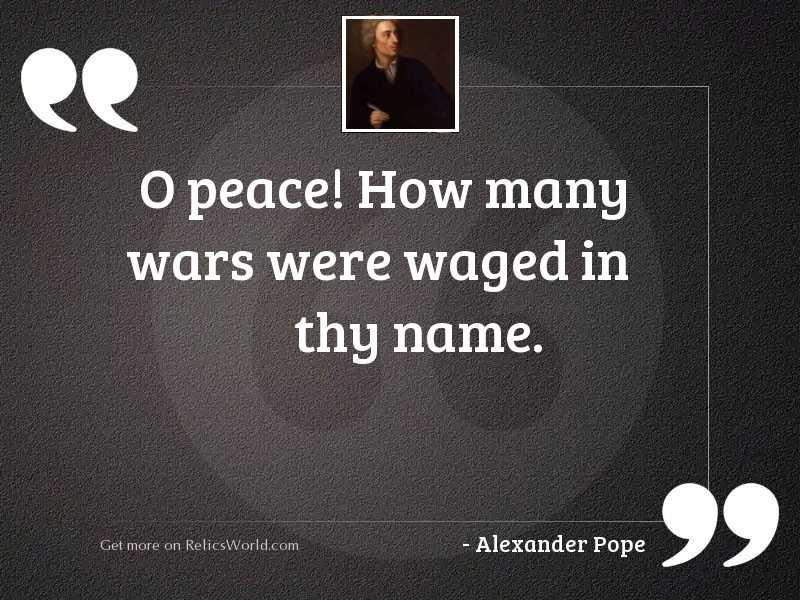 O peace! how many wars