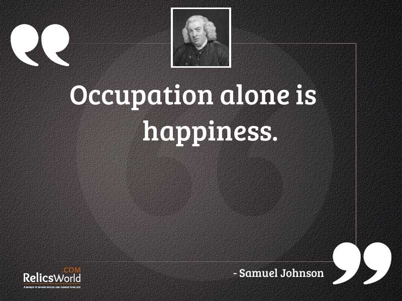 Occupation alone is happiness