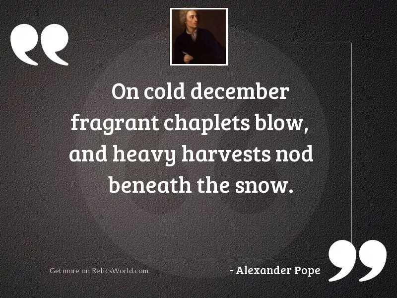 On cold December fragrant chaplets