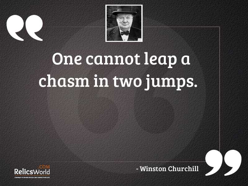 One cannot leap a chasm