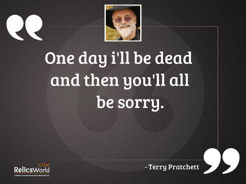One day Ill be dead
