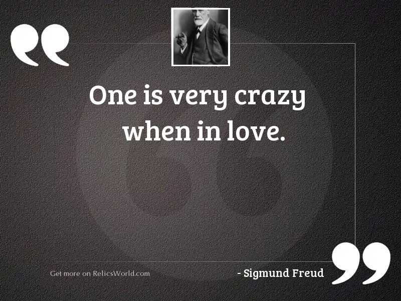One is very crazy when