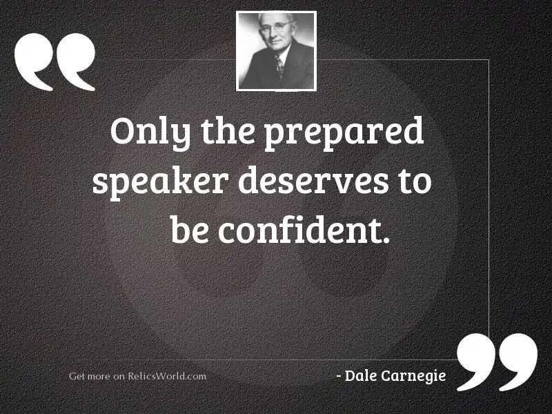 Only the prepared speaker deserves