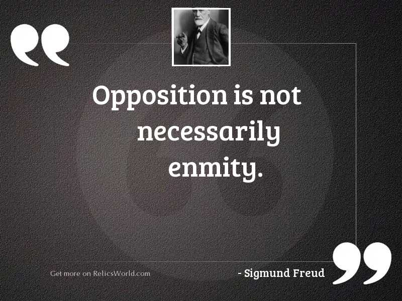 Opposition is not necessarily enmity.