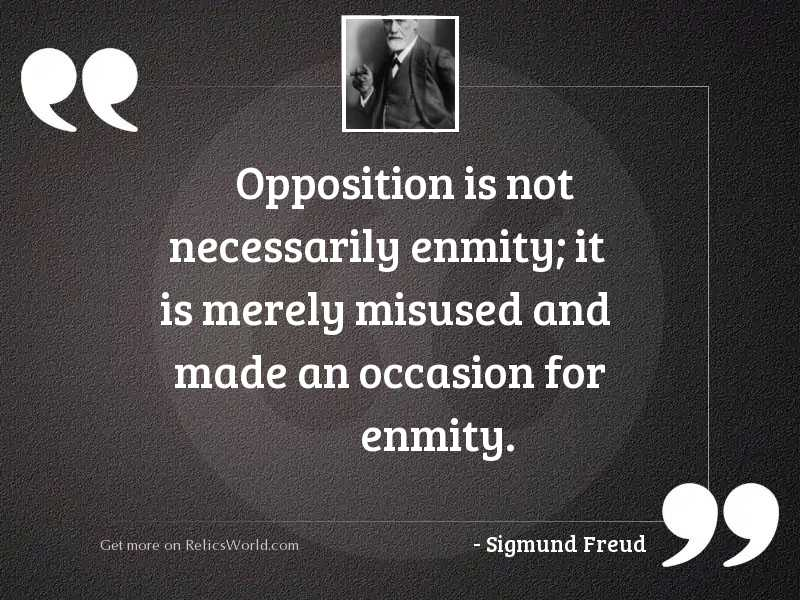 Opposition is not necessarily enmity;