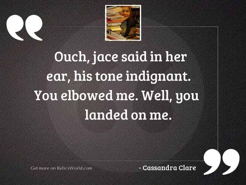 Ouch Jace said in her