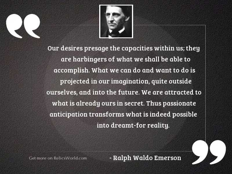 Our desires presage the capacities