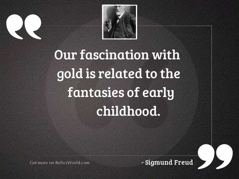 Our fascination with gold is