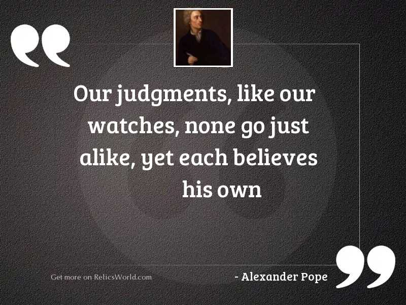 Our judgments, like our watches,