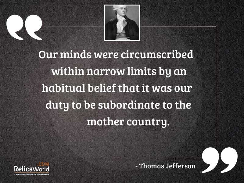 Our minds were circumscribed within