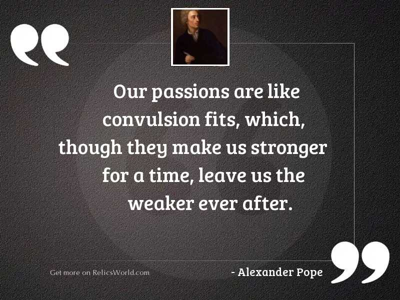 Our passions are like convulsion