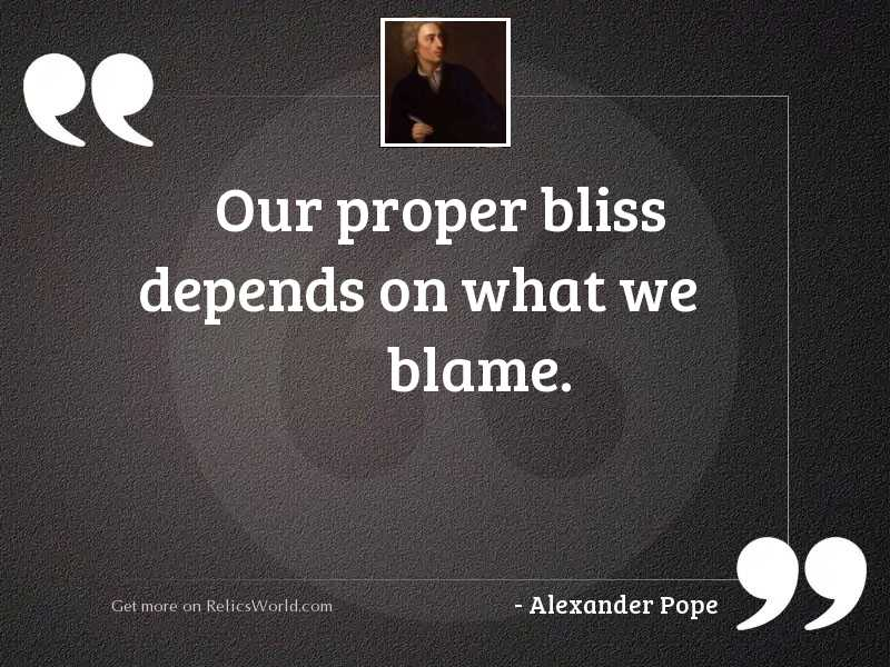 Our proper bliss depends on