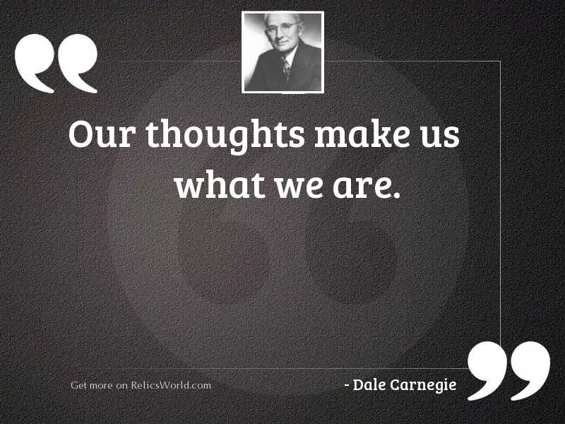 Our thoughts make us what
