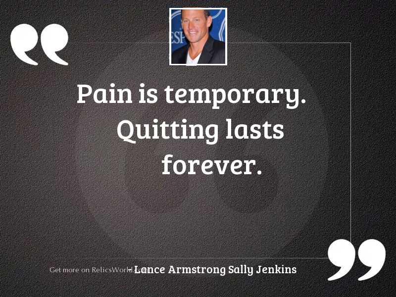 Pain is temporary. Quitting lasts