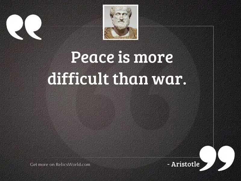Peace is more difficult than