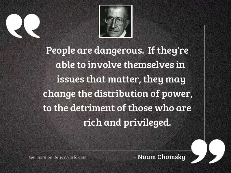 People are dangerous.  If they'