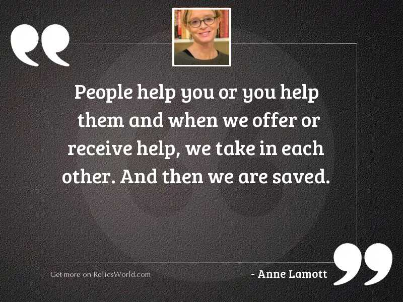 People help you or you