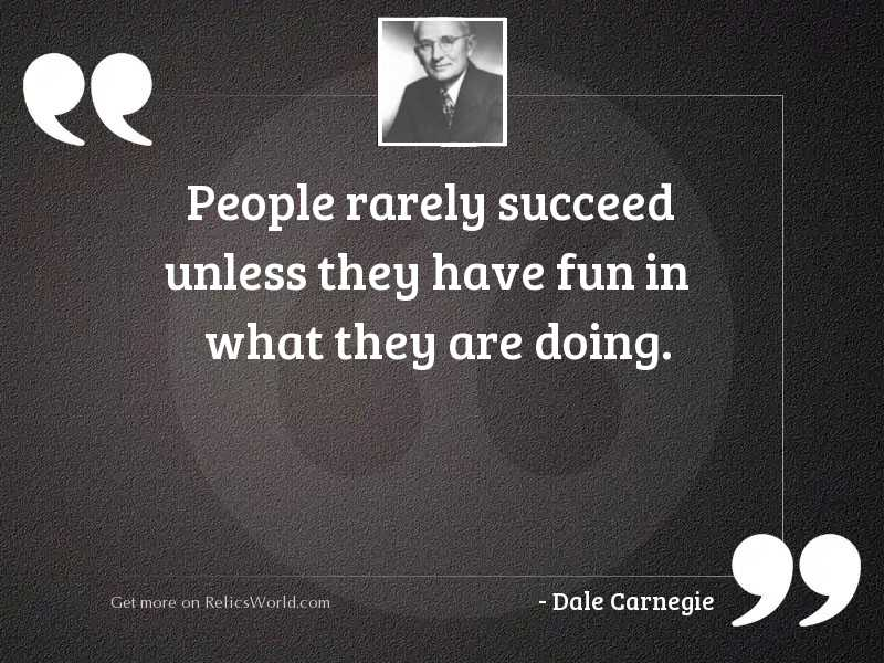 People rarely succeed unless they
