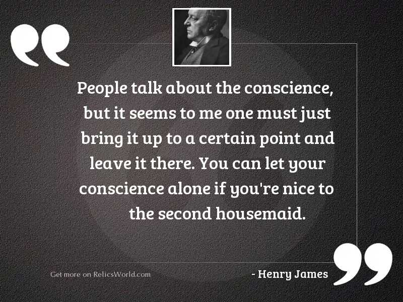 People talk about the conscience,