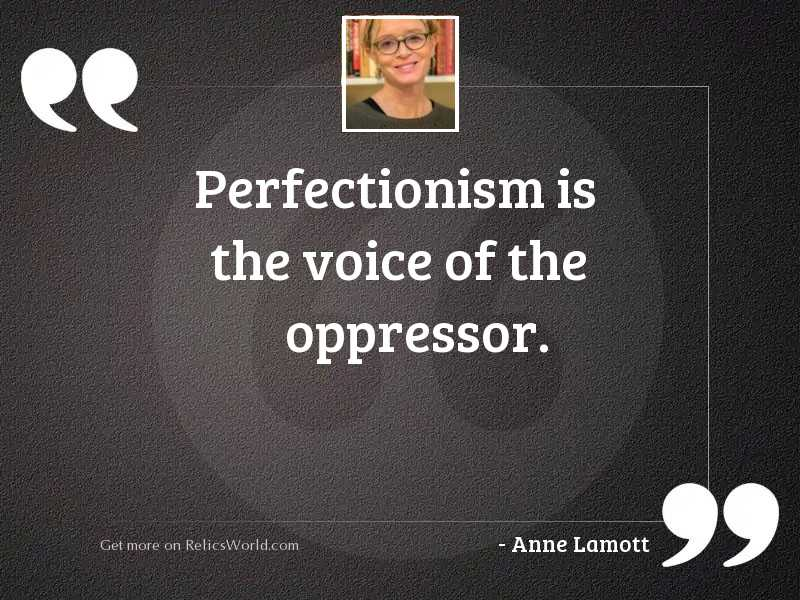 Perfectionism is the voice of