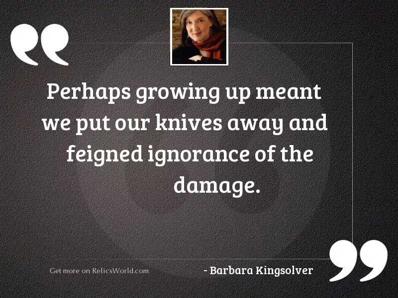 Perhaps growing up meant we