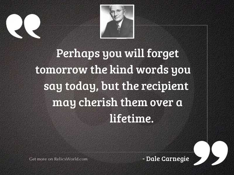 Perhaps you will forget tomorrow