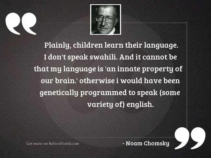 Plainly, children learn their language.