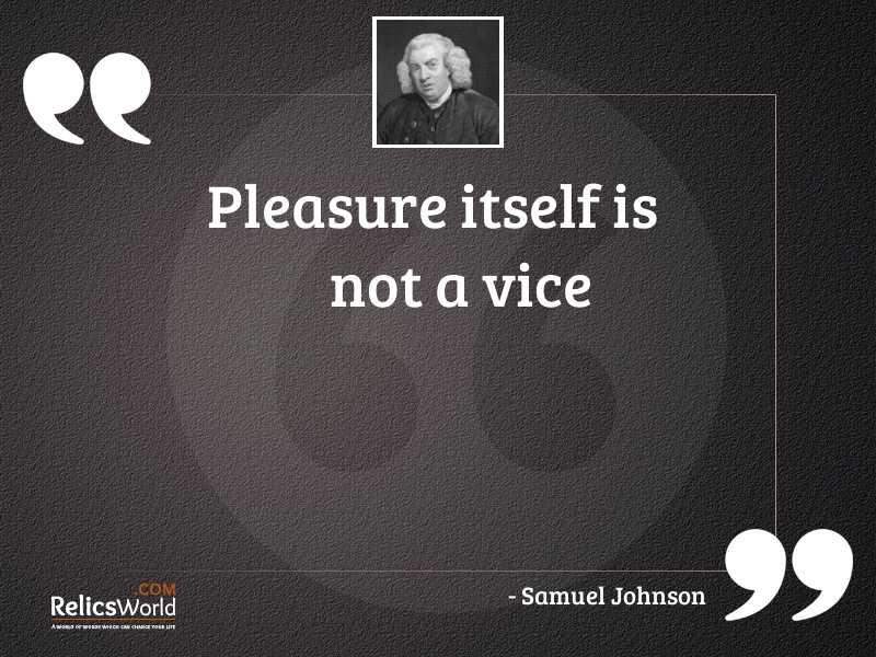 Pleasure itself is not a