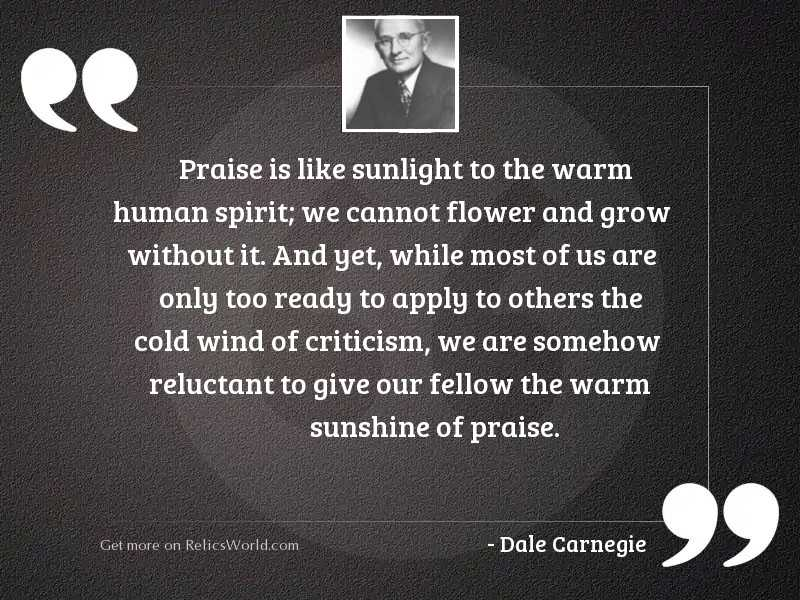 Praise is like sunlight to