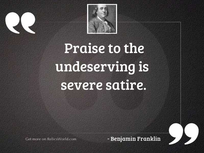 Praise to the undeserving is