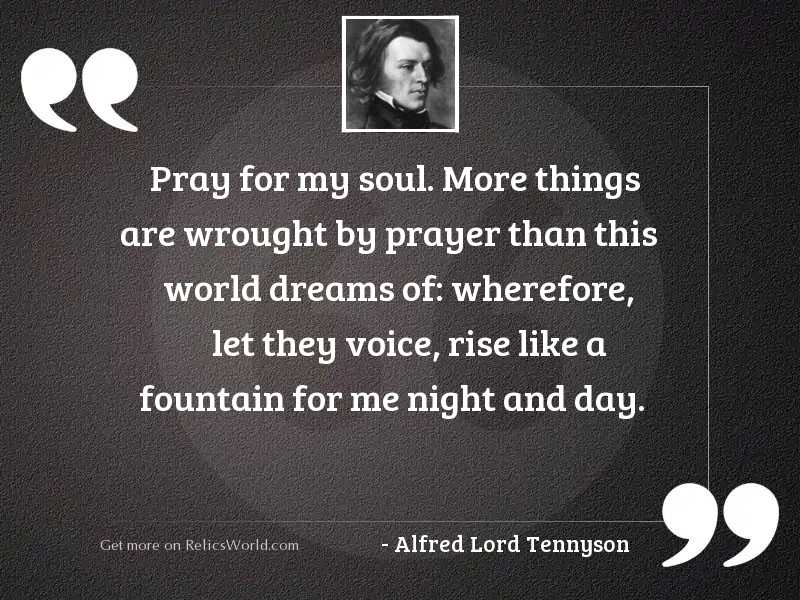 Pray for my soul. More