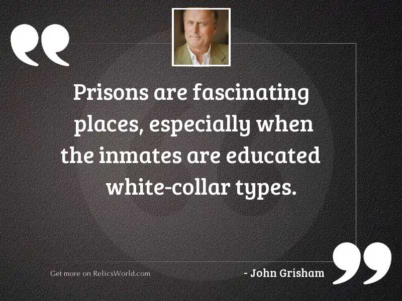 Prisons are fascinating places, especially