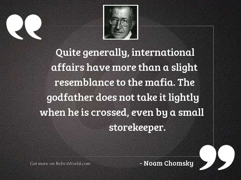 Quite generally, international affairs have