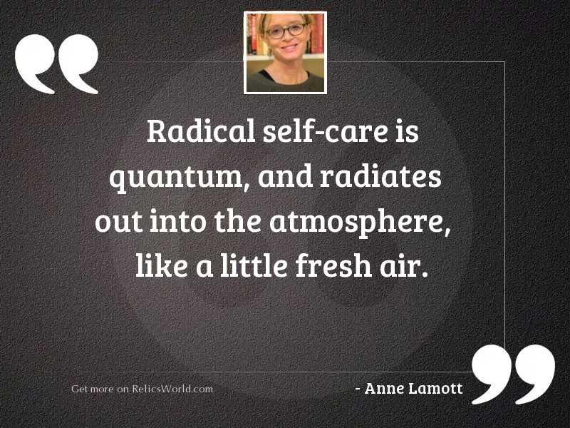 Radical self care is quantum,