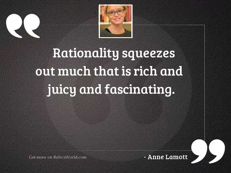 Rationality squeezes out much that