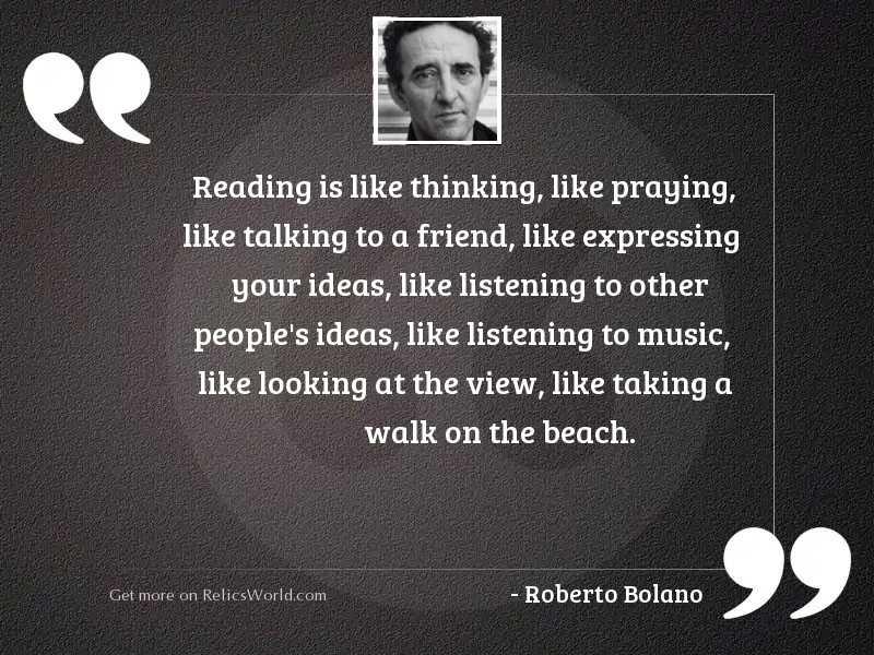 Reading is like thinking, like