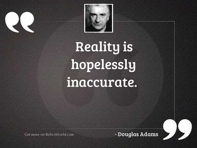 Reality is hopelessly inaccurate