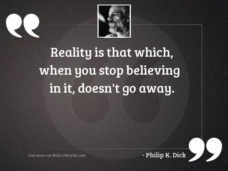 Reality is that which, when