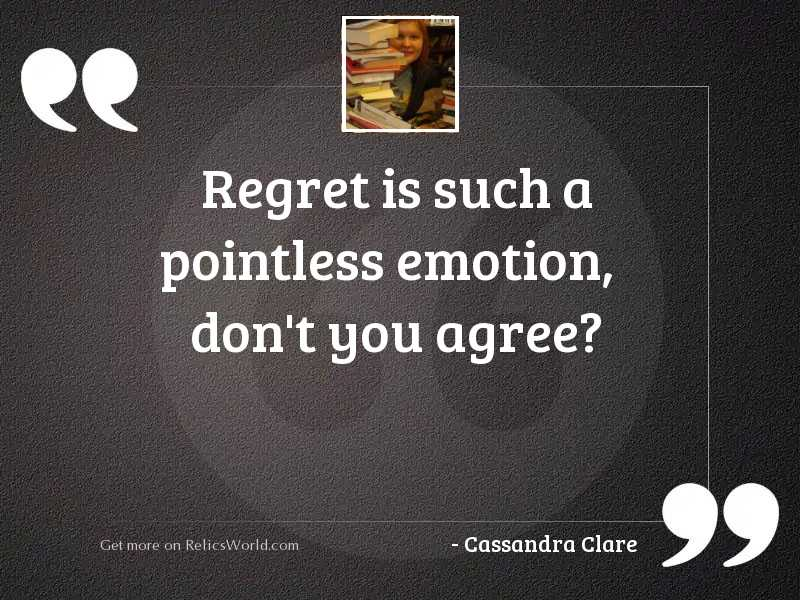Regret is such a pointless