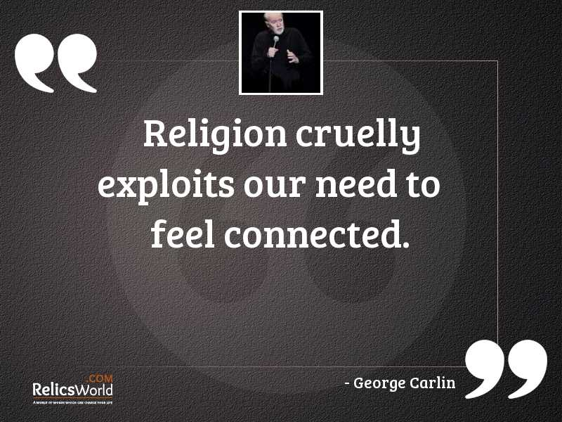 Religion cruelly exploits our need